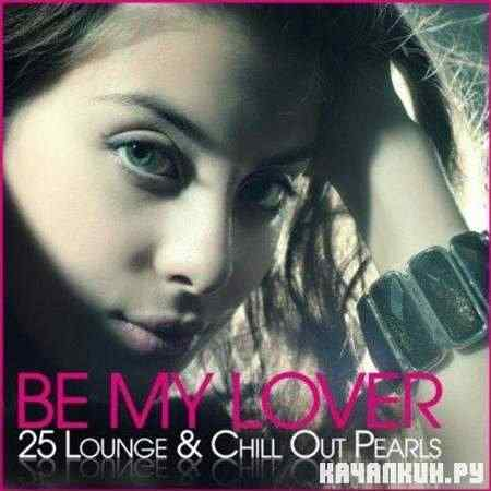 VA - Be My Lover: 25 Lounge & Chill Out Pearls (2011)